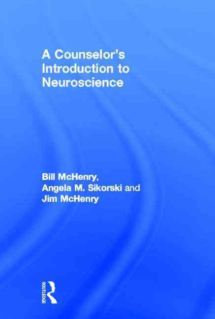 A Counselor's Introduction to Neuroscience By McHenry, Bill/ Sikorski, Angela/ McHenry, Jim